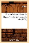 L'?tat Ou La R?publique de Platon. Traduction Nouvelle (?d.1879)
