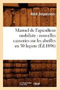 Manuel de l'Apiculteur Mobiliste: Nouvelles Causeries Sur Les Abeilles En 30 Le?ons (?d.1896)
