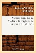 M?moires In?dits de Madame La Comtesse de Genlis, T3 (?d.1825)