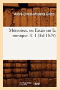 M?moires, Ou Essais Sur La Musique. T. 1 (?d.1829)