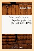 Mon Mus?e Criminel: La Police Parisienne (3e Mille) (?d.1890)