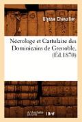 Necrologe Et Cartulaire Des Dominicains de Grenoble, (Ed.1870)