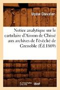 Notice Analytique Sur Le Cartulaire d'Aimon de Chisse Aux Archives de l'Eveche de Grenoble (Ed.1869)