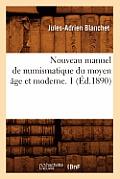 Nouveau Manuel de Numismatique Du Moyen Age Et Moderne. 1 (Ed.1890)