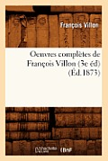 Oeuvres Compl?tes de Fran?ois Villon (3e ?d) (?d.1873)