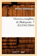 Oeuvres Completes de Shakspeare. 3 (Ed.1862-1864)