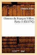 Oeuvres de Fran?ois Villon. Partie 1 (?d.1742)