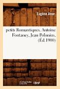 Petits Romantiques. Antoine Fontaney, Jean Polonius, (Ed.1900)
