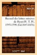 Recueil Des Lettres Missives de Henri IV. T. IV, 1593-1598 (Ed.1843-1858)