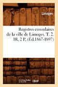 Registres Consulaires de la Ville de Limoges. T. 2. 1r, 2 P, (?d.1867-1897)