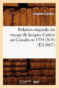 Relation Originale Du Voyage de Jacques Cartier Au Canada En 1534 (N S) (?d.1867)