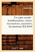 Un Autre Monde: Transformations, Visions, Incarnations, Ascensions, Locomotions (?d.1844)