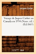 Voyage de Jaques Cartier Au Canada En 1534 (Nouv. ?d.) (?d.1865)