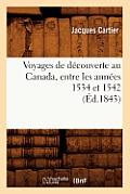 Voyages de D?couverte Au Canada, Entre Les Ann?es 1534 Et 1542 (?d.1843)