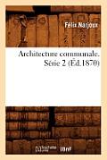 Architecture Communale. S?rie 2 (?d.1870)