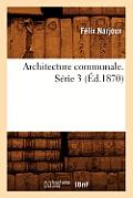 Architecture Communale. S?rie 3 (?d.1870)