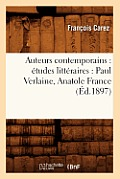 Auteurs Contemporains: ?tudes Litt?raires: Paul Verlaine, Anatole France (?d.1897)