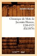 Chronique de Metz de Jacomin Husson, 1200-1525 (?d.1870)