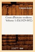 Cours d'Histoire Moderne. Volume 1 (?d.1829-1832)