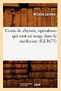 Cours de Chymie, Op?rations Qui Sont En Usage Dans La M?decine (?d.1675)