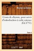 Cours de Chymie, Pour Servir d'Introduction ? Cette Science. Tome 4 (?d.1751)