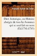 Dict. Historique, Ou Histoire Abr?g?e de Tous Les Hommes Qui Se Sont Fait Un Nom (?d.1781-1783)