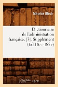 Dictionnaire de l'Administration Fran?aise. [3]. Suppl?ment (?d.1877-1885)
