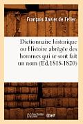 Dictionnaire Historique Ou Histoire Abr?g?e Des Hommes Qui Se Sont Fait Un Nom (?d.1818-1820)