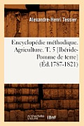Encyclop?die M?thodique. Agriculture. T. 5 [ib?ride-Pomme de Terre] (?d.1787-1821)