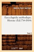 Encyclop?die M?thodique. Histoire. Tome 5 (?d.1784-1804)