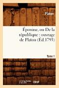 ?ponine, ou De la r?publique: ouvrage de Platon. Tome 1 (?d.1793)