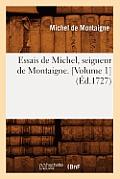 Essais de Michel, Seigneur de Montaigne. [volume 1] (?d.1727)