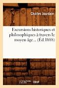 Excursions Historiques Et Philosophiques ? Travers Le Moyen ?ge (?d.1888)