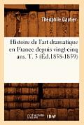 Histoire de l'Art Dramatique En France Depuis Vingt-Cinq Ans. T. 3 (?d.1858-1859)