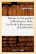 Histoire de l'Art Pendant La Renaissance. Italie. La Fin de la Renaissance. (?d.1889-1895)