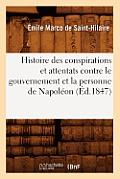 Histoire Des Conspirations Et Attentats Contre Le Gouvernement Et La Personne de Napol?on (?d.1847)