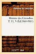Histoire Des Girondins. T. 11, 3 (?d.1860-1861)