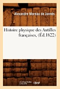 Histoire Physique Des Antilles Fran?aises, (?d.1822)