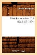 Histoire Romaine. T. 8 (?d.1863-1874)