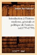 Introduction ? l'Histoire Moderne, G?n?rale Et Politique de l'Univers. (Ed.1753-1759)