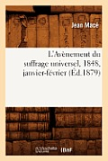 L'Av?nement Du Suffrage Universel, 1848, Janvier-F?vrier, (?d.1879)