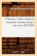 L'Univers., Gr?ce Depuis La Conqu?te Romaine Jusqu'? Nos Jours (?d.1860)