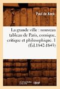 La Grande Ville: Nouveau Tableau de Paris, Comique, Critique Et Philosophique. 1 (?d.1842-1843)