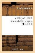 La Religion: Mort, Immortalit?, Religion (?d.1864)