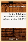 Le Livre de la Femme d'Int?rieur: Table, Couture, M?nage, Hygi?ne (?d.1891)
