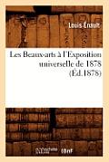 Les Beaux-Arts ? l'Exposition Universelle de 1878 (?d.1878)