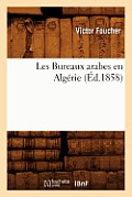 Les Bureaux Arabes En Alg?rie, (?d.1858)
