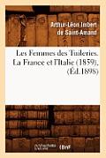 Les Femmes Des Tuileries. La France Et l'Italie (1859), (Ed.1898)