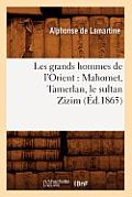 Les Grands Hommes de l'Orient: Mahomet, Tamerlan, Le Sultan Zizim (?d.1865)