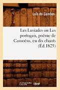 Les Lusiades Ou Les Portugais, Po?me de Camo?ns, En Dix Chants (?d.1825)